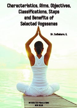 Characteristics, Aims, Objectives, Classifications, Steps and Benefits of Selected Yogasanas